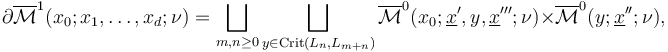 \partial \overline {\mathcal  {M}}^{1}(x_{0};x_{1},\ldots ,x_{d};\nu )=\bigsqcup _{{m,n\geq 0}}\bigsqcup _{{y\in {\text{Crit}}(L_{n},L_{{m+n}})}}\overline {\mathcal  {M}}^{0}(x_{0};\underline {x}',y,\underline {x}''';\nu )\times \overline {\mathcal  {M}}^{0}(y;\underline {x}'';\nu ),